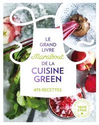 Le grand livre Marabout de la cuisine green : 475 recettes