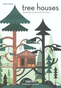 Tree houses : fairy tales castles in the air = Baumhäuser : Märchenschlösser, die in den Himmel wachsen = Maisons dans les arbres : châteaux de contes de fées dans le ciel