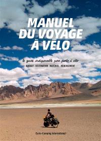 Manuel du voyage à vélo : le guide indispensable pour partir à vélo : budget, destination, matériel, hébergement