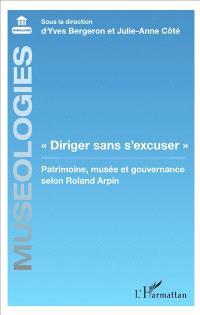 Diriger sans s'excuser : patrimoine, musée et gouvernance selon Roland Arpin