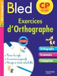 Le Bled : exercices d'orthographe, CP, 6-7 ans : nouveau programme, réforme du primaire