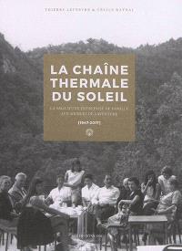 La Chaîne thermale du Soleil : la saga d'une entreprise de famille aux sources de l'aventure : 1947-2017