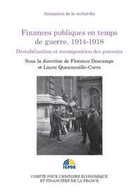 Finances publiques en temps de guerre, 1914-1918 : déstabilisation et recomposition des pouvoirs