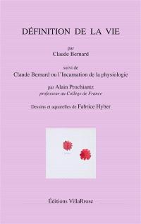Définition de la vie. Suivi de Claude Bernard ou L'incarnation de la physiologie