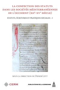Statuts, écritures et pratiques sociales. Volume 1, La confection des statuts dans les sociétés méditerranéennes de l'Occident : XIIe-XVe siècle