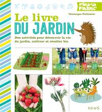 Le livre du jardin : des activités pour découvrir la vie du jardin, cultiver et récolter bio