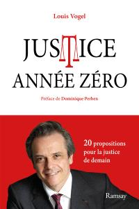 Justice année zéro : 20 propositions pour la justice de demain