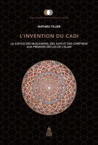 L'invention du cadi : la justice des musulmans, des Juifs et des chrétiens aux premiers siècles de l'islam
