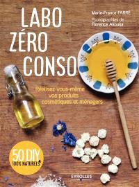 Labo zéro conso : réalisez vous-même vos produits cosmétiques et ménagers : 50 DIY 100 % naturels
