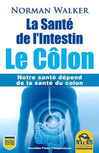 La santé de l'intestin : le côlon : notre santé dépend de la santé du côlon