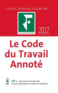 Le code du travail annoté : 2017