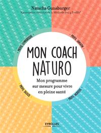 Mon coach naturo : mon programme sur mesure pour vivre en pleine santé