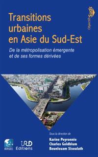 Transitions urbaines en Asie du Sud-Est : de la métropolisation émergente et de ses formes dérivées