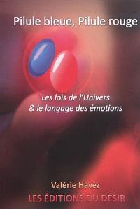 Pilule bleue, pilule rouge ou Les lois de l'Univers & le langage des émotions