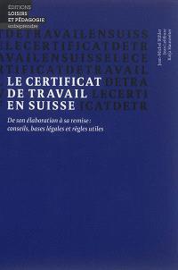 Le certificat de travail en Suisse : de son élaboration à sa remise : conseils, bases légales et règles utiles