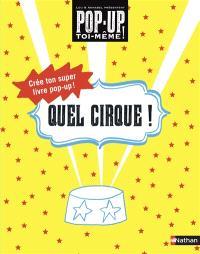 Quel cirque ! : crée ton super livre pop-up !
