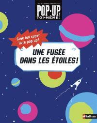 Une fusée dans les étoiles ! : crée ton super livre pop-up !