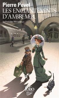Le Paris des merveilles. Volume 1, Les enchantements d'Ambremer; Suivi de Magicis in mobile