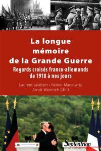 La longue mémoire de la Grande Guerre : regards croisés franco-allemands de 1918 à nos jours