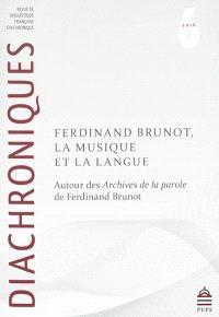 Diachroniques. n° 6, Ferdinand Brunot, la musique et la langue : autour des Archives de la parole de Ferdinand Brunot