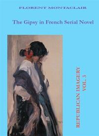 Republican imagery. n° 3, The Gipsy in French serial novel = Le Bohémien dans l'imaginaire du roman-feuilleton et de la presse