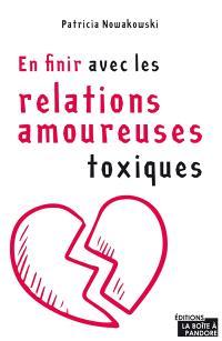 En finir avec les relations amoureuses toxiques : de l'avant, la pauvreté affective banalisée, à l'après, la relation éthique, chaleureuse, enveloppante