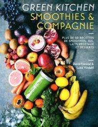 Green kitchen : smoothies & compagnie : plus de 50 recettes de smoothies, jus, laits végétaux et desserts