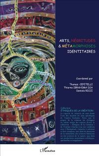 Arts, négritudes & métamorphoses identitaires