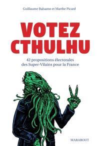 Votez Cthulhu : 42 propositions électorales des Super-Vilains pour la France