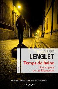 Temps de haine : une enquête de Léa Ribaucourt