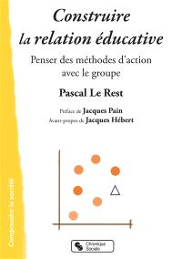 Construire la relation éducative : penser des méthodes d'action avec les groupes