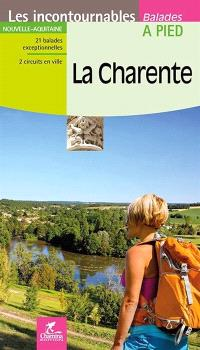 La Charente : Nouvelle-Aquitaine : 21 balades exceptionnelles, 2 circuits en ville