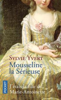 Mousseline la sérieuse : j'étais la fille de Marie-Antoinette