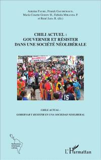 Chili actuel : gouverner et résister dans une société néolibérale = Chile actual : gobernar y resistir en una sociedad neoliberal