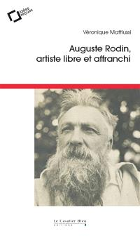 Auguste Rodin : artiste libre et affranchi