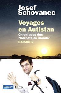 Voyages en Autistan : chroniques des Carnets du monde. Volume Saison 2