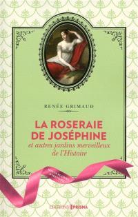 La roseraie de Joséphine : et autres jardins merveilleux de l'histoire