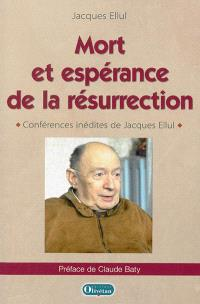 Mort et espérance de la résurrection : conférences inédites de Jacques Ellul