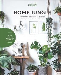 Home jungle : invitez les plantes à la maison : 27 DIY pour une déco verte et stylée