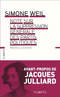 Note sur la suppression générale des partis politiques. Suivi de Mettre au ban les partis politiques. Suivi de Simone Weil