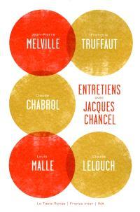 Entretiens avec Jacques Chancel : Jean-Pierre Melville, François Truffaut, Claude Chabrol, Louis Malle, Claude Lelouch
