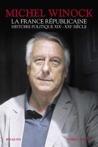 La France républicaine : histoire politique XIXe-XXIe siècle