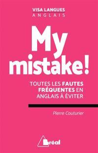 My mistake ! : toutes les fautes fréquentes en anglais à éviter