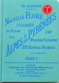 Nouvelle flore coloriée de poche des Alpes et des Pyrénées : 144 planches coloriées, 325 espèces figurées. Volume 1