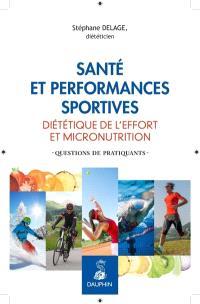 Santé et performances sportives : diététique de l'effort et micronutrition : questions de pratiquants