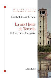 La mort lente de Torcello : histoire d'une cité disparue