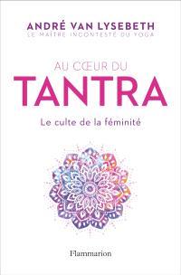 Au coeur du tantra : le culte de la féminité