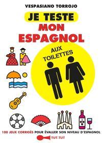 Je teste mon espagnol aux toilettes : 100 jeux corrigés pour évaluer son niveau d'espagnol