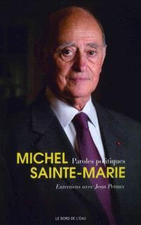 Paroles politiques : Michel Sainte-Marie : entretiens avec Jean Petaux