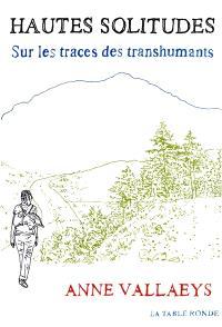 Hautes solitudes : sur les traces des transhumants